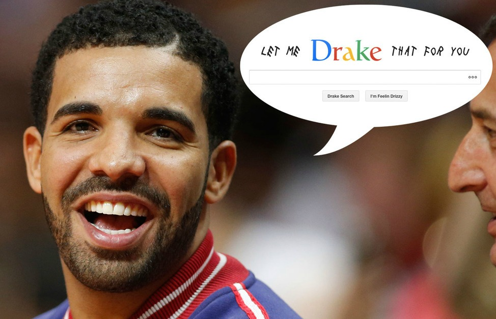 Drake has his own search engine 'Let Me Drake That For You,' so that's pretty awesome