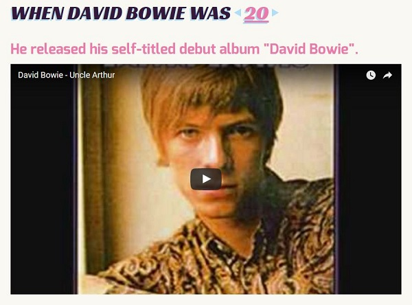This website let's you see what David Bowie was doing at your age
