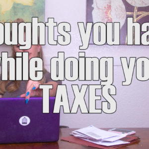 Thoughts You Have While Doing Your Taxes