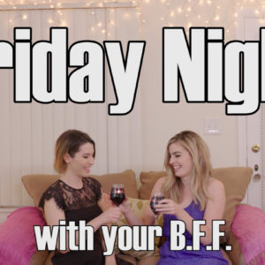 Friday Night with Your BFF