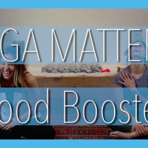 Yoga Matters: Mood Boosters