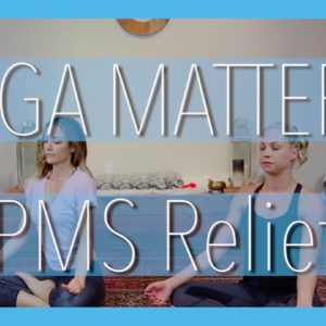 Yoga Matters: PMS Relief