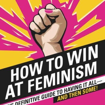 """How To Win At Feminism"" is the hilarious read your book club has been waiting for"