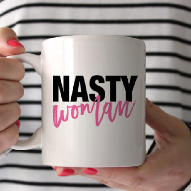 "10 pieces of ""Nasty Woman"" swag you can buy to forever remember this insane year for women"