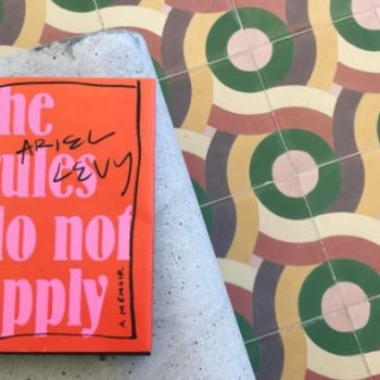 "Quotes from Ariel Levy's book ""The Rules Do Not Apply"" you should write down and keep with you always"