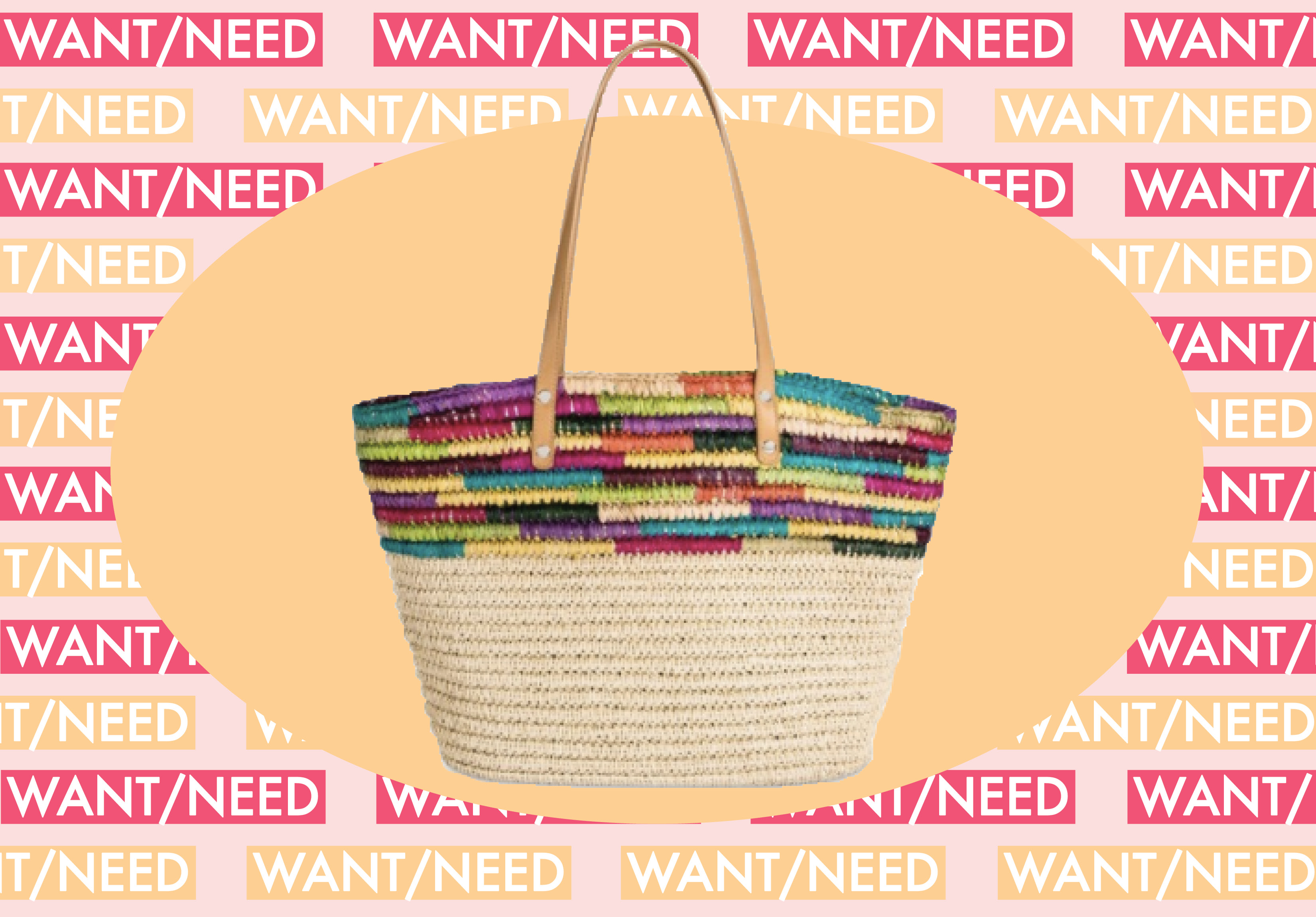 WANT/NEED: A straw tote bag big enough to hold all your beach reads, and more stuff you want to buy