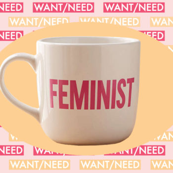 WANT/NEED: An empowering mug to perk up your coffee, and more stuff you'll want to buy
