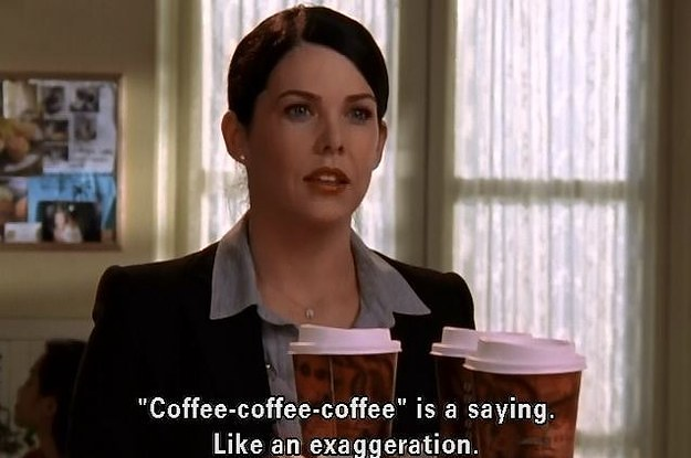 Here's How Much Money Lorelai Probably Spent On Coffee In Gilmore Awesome Lorelai Gilmore Quotes
