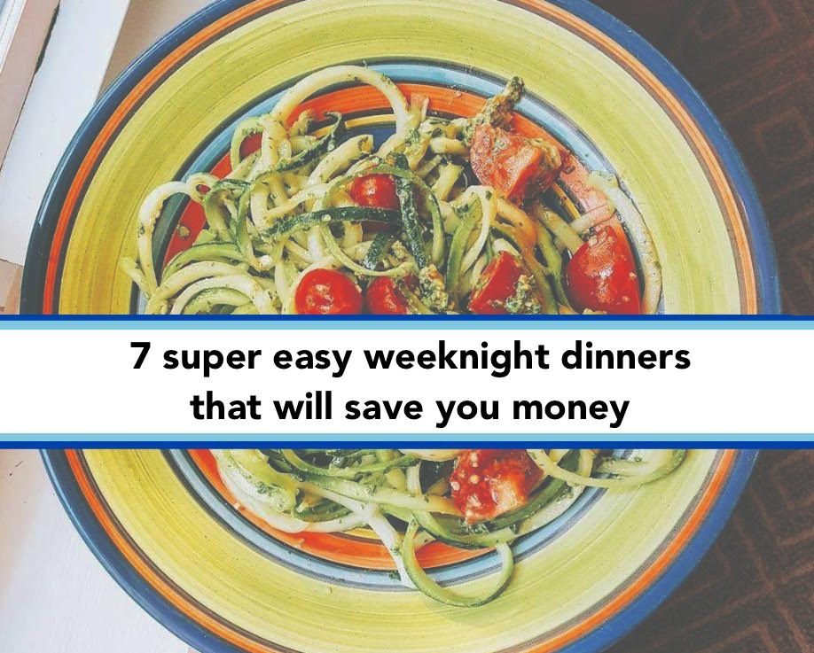 7 super easy weeknight dinners that will save you money