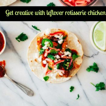 5 ways to get super creative with all that leftover deli rotisserie chicken