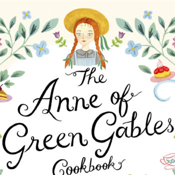 """""""The Anne of Green Gables Cookbook"""" is coming — and the first three recipes were shared exclusively with us!"""