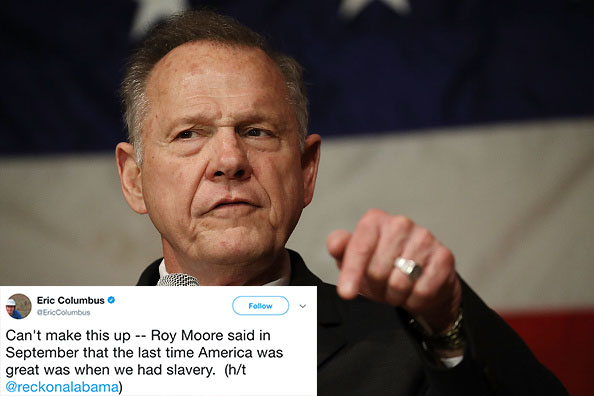 Roy Moore said America was great during the time of slavery, and Twitter is outraged