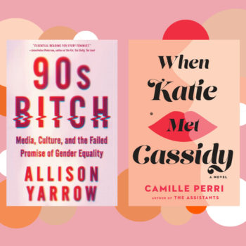 Books coming out this week: <em>When Katie Met Cassidy</em>, <em>90s Bitch</em>, and more