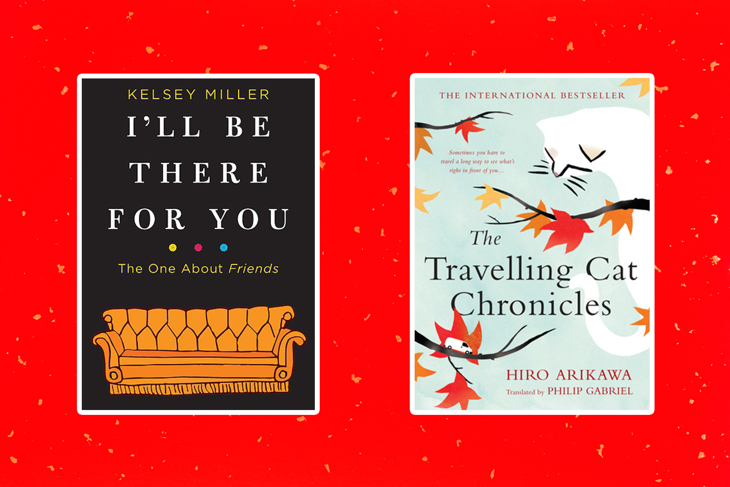 Books coming out this week: <em>I'll Be There for You</em>, <em>The Travelling Cat Chronicles</em>, and more