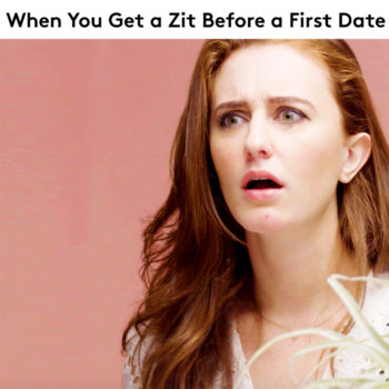When you get a zit before the first date