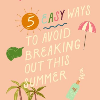 5 easy ways to avoid breaking out this summer, because pimples are not on your bucket list